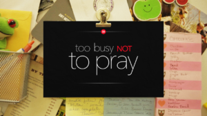 too-busy-not-to-pray