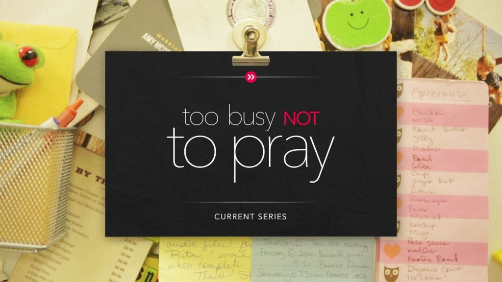 too-busy-not-to-pray20160904-154104